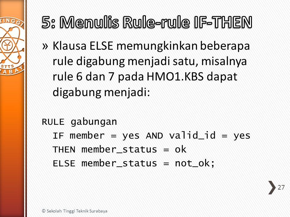 » Klausa ELSE memungkinkan beberapa rule digabung menjadi satu, misalnya rule 6 dan 7 pada HMO1.KBS dapat digabung menjadi: RULE gabungan IF member =