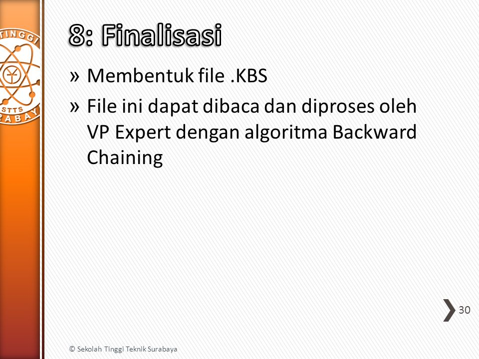 » Membentuk file.KBS » File ini dapat dibaca dan diproses oleh VP Expert dengan algoritma Backward Chaining 30 © Sekolah Tinggi Teknik Surabaya