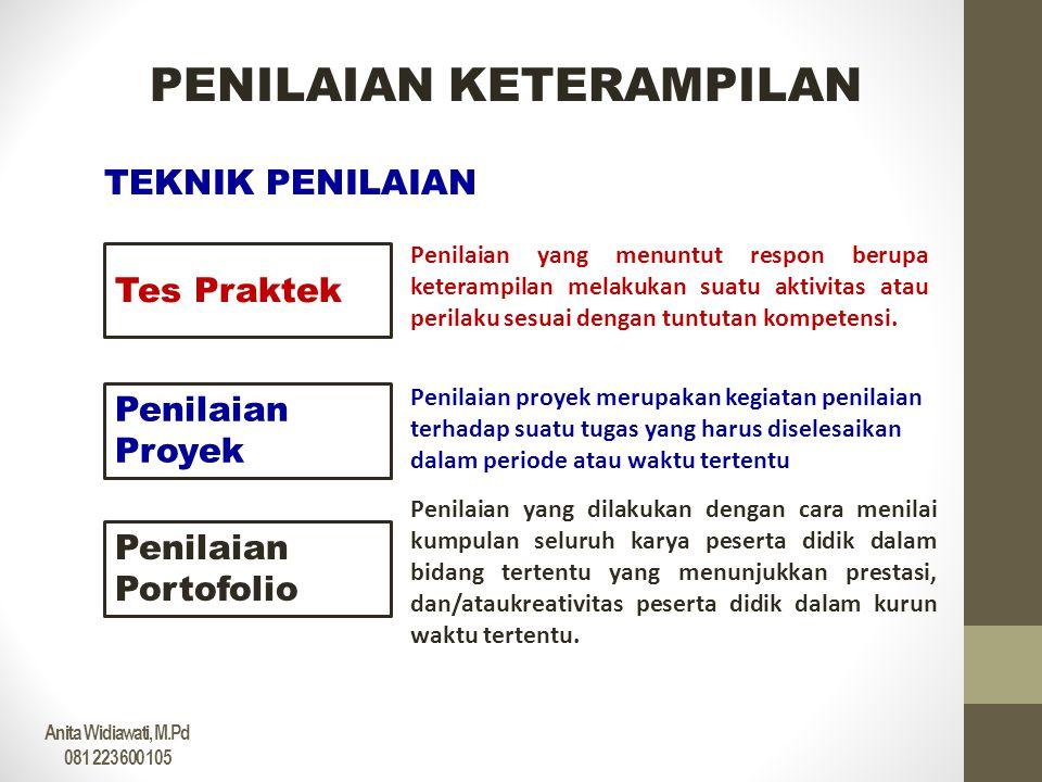 PENILAIAN KETERAMPILAN TEKNIK PENILAIAN Penilaian Portofolio Penilaian Proyek Tes Praktek Penilaian yang menuntut respon berupa keterampilan melakukan