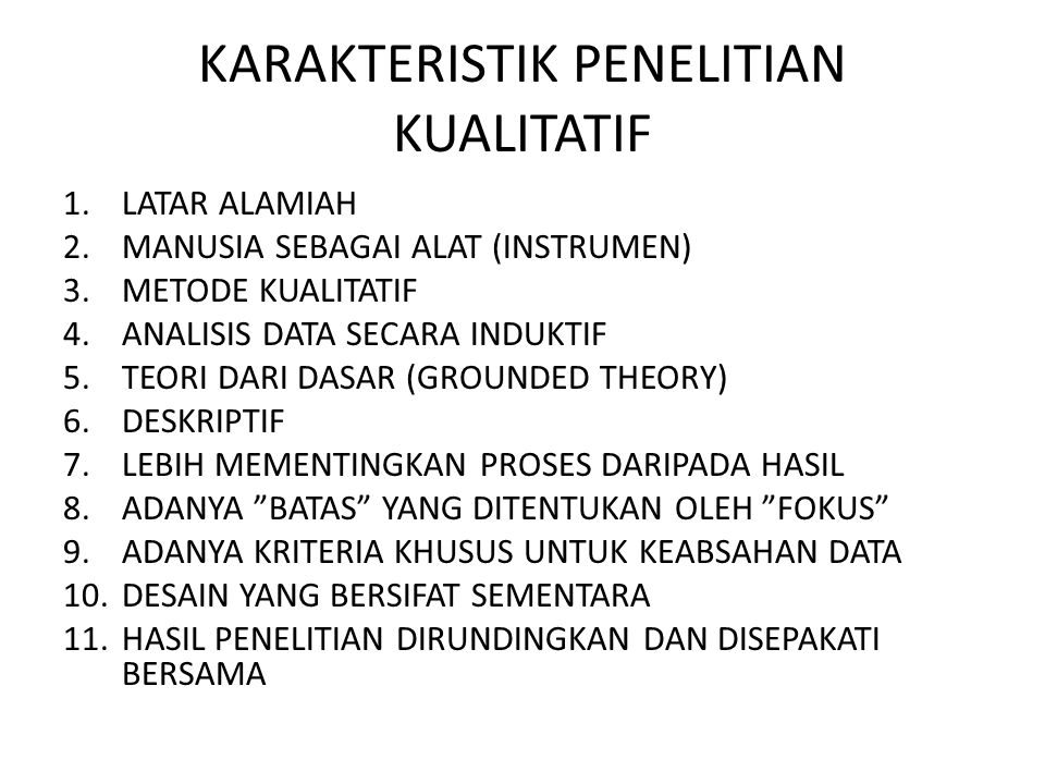 KARAKTERISTIK PENELITIAN KUALITATIF 1.LATAR ALAMIAH 2.MANUSIA SEBAGAI ALAT (INSTRUMEN) 3.METODE KUALITATIF 4.ANALISIS DATA SECARA INDUKTIF 5.TEORI DAR