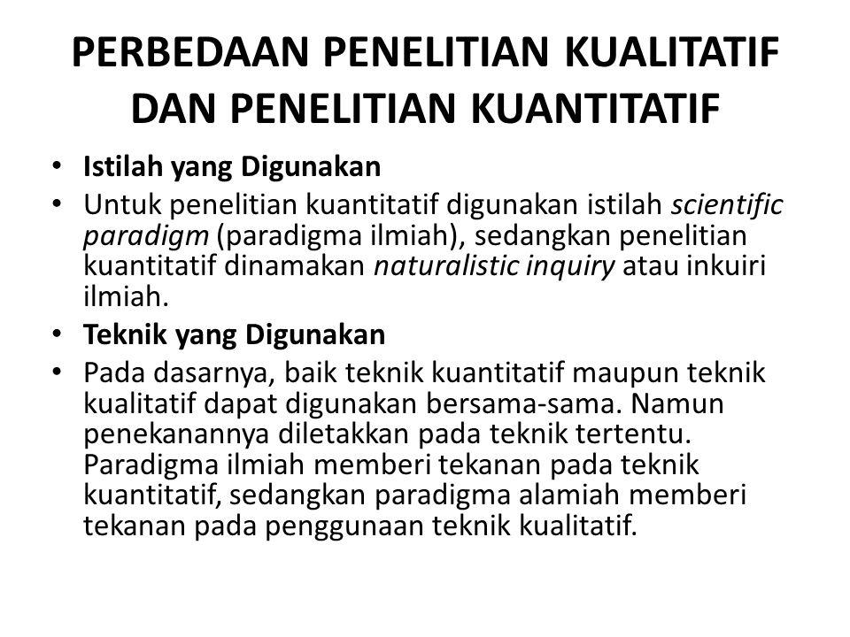 PERBEDAAN PENELITIAN KUALITATIF DAN PENELITIAN KUANTITATIF • Istilah yang Digunakan • Untuk penelitian kuantitatif digunakan istilah scientific paradi