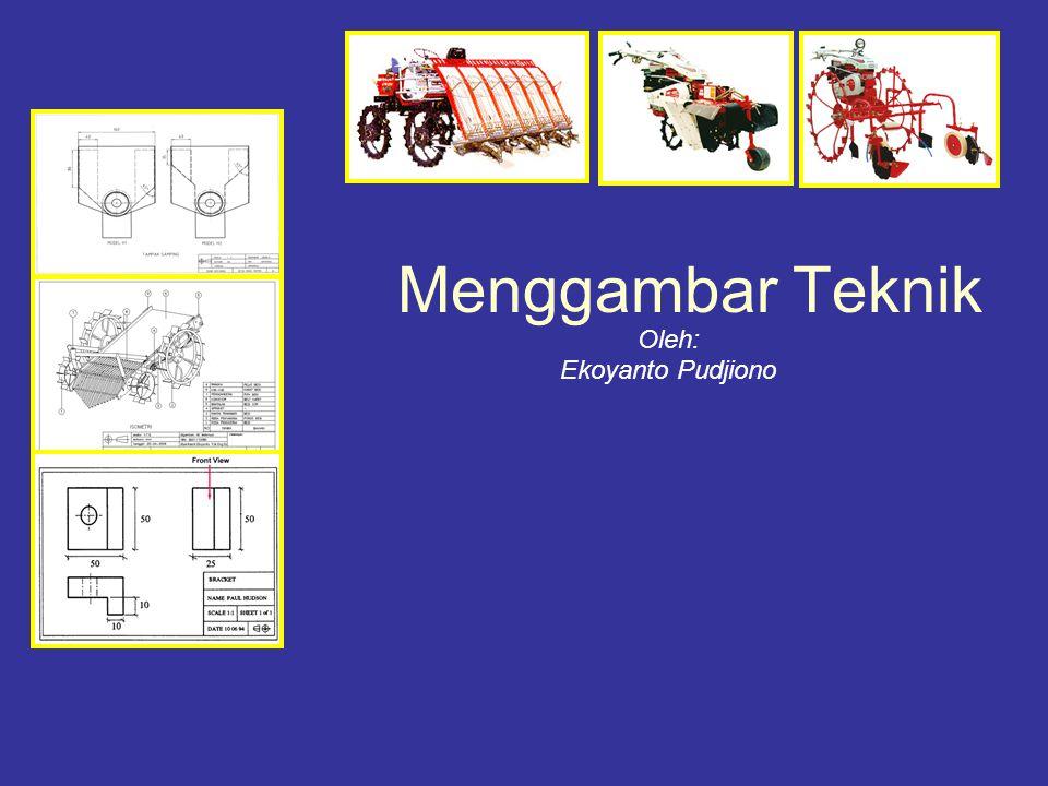 Menggambar Teknik Oleh: Ekoyanto Pudjiono