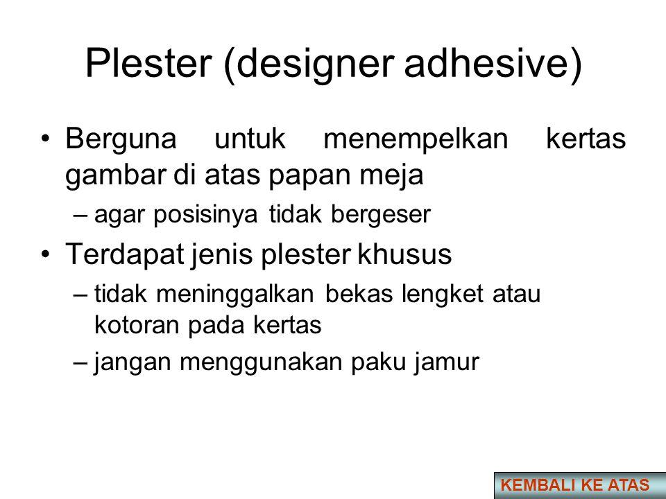 Plester (designer adhesive) •Berguna untuk menempelkan kertas gambar di atas papan meja –agar posisinya tidak bergeser •Terdapat jenis plester khusus