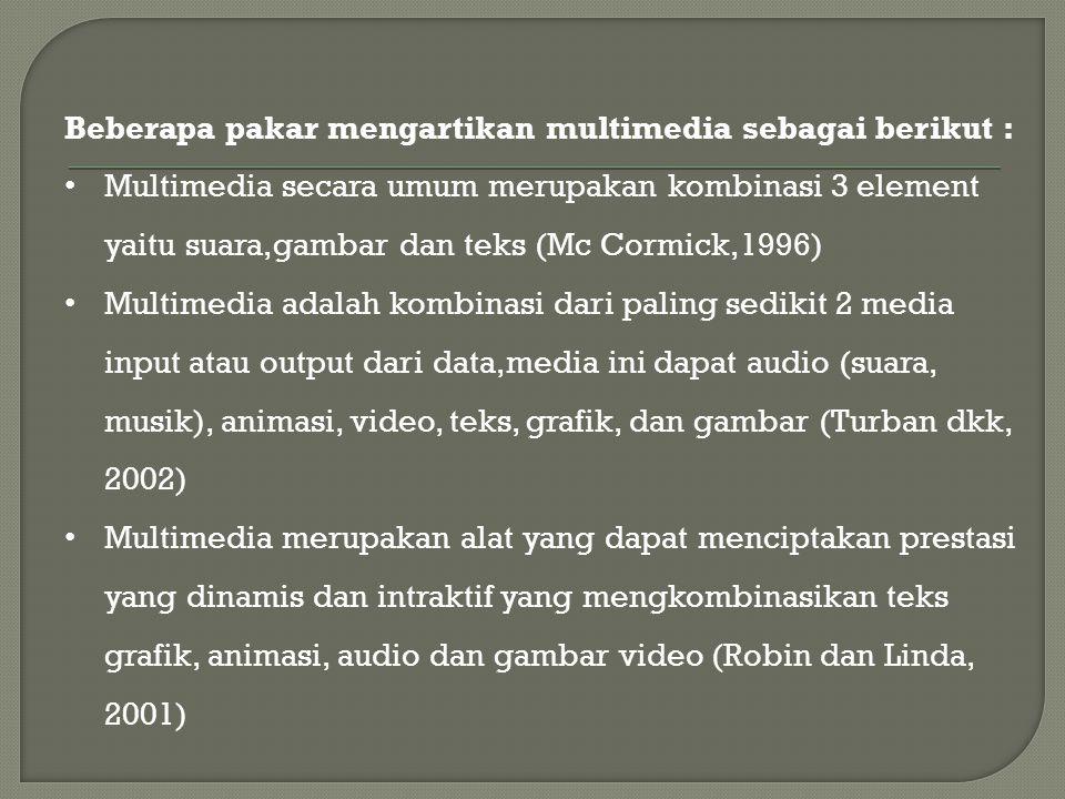 Beberapa pakar mengartikan multimedia sebagai berikut : • Multimedia secara umum merupakan kombinasi 3 element yaitu suara,gambar dan teks (Mc Cormick