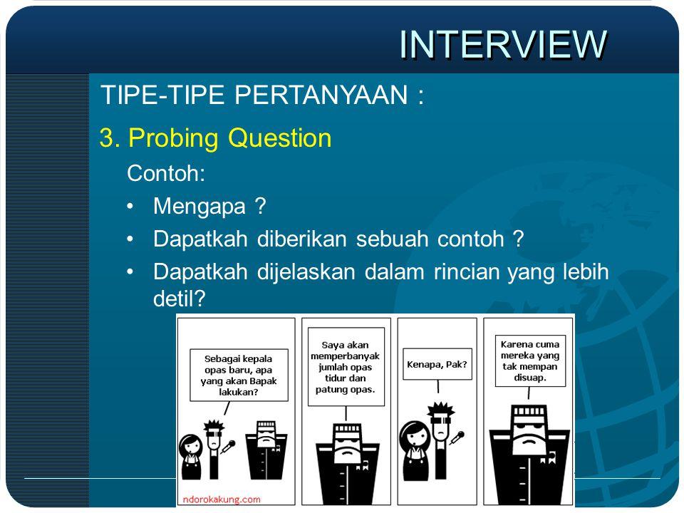 3. Probing Question Contoh: •Mengapa ? •Dapatkah diberikan sebuah contoh ? •Dapatkah dijelaskan dalam rincian yang lebih detil? TIPE-TIPE PERTANYAAN :