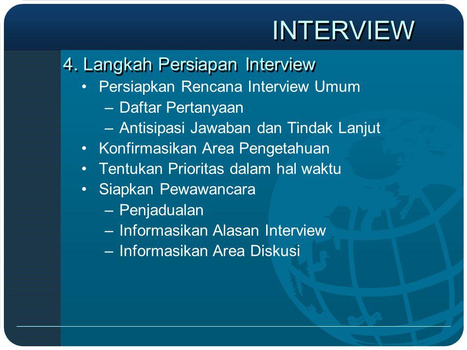 4. Langkah Persiapan Interview •Persiapkan Rencana Interview Umum –Daftar Pertanyaan –Antisipasi Jawaban dan Tindak Lanjut •Konfirmasikan Area Pengeta
