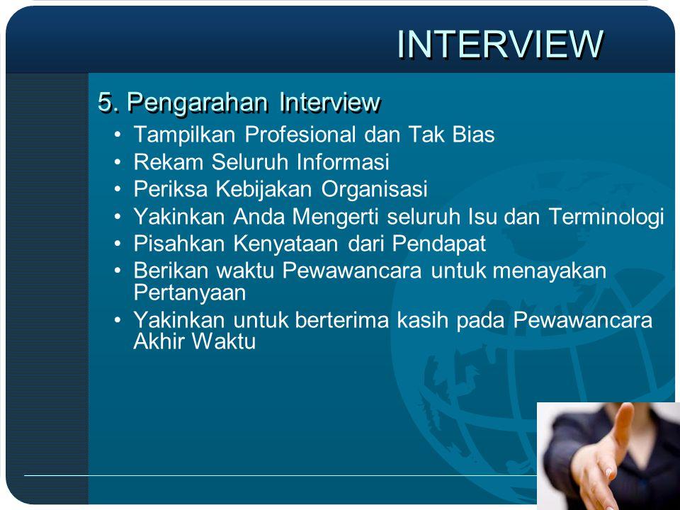 5. Pengarahan Interview •Tampilkan Profesional dan Tak Bias •Rekam Seluruh Informasi •Periksa Kebijakan Organisasi •Yakinkan Anda Mengerti seluruh Isu