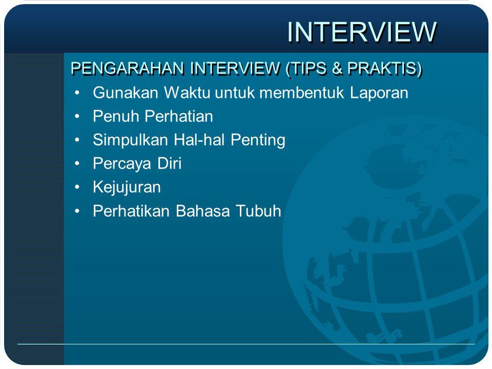 PENGARAHAN INTERVIEW (TIPS & PRAKTIS) •Gunakan Waktu untuk membentuk Laporan •Penuh Perhatian •Simpulkan Hal-hal Penting •Percaya Diri •Kejujuran •Per