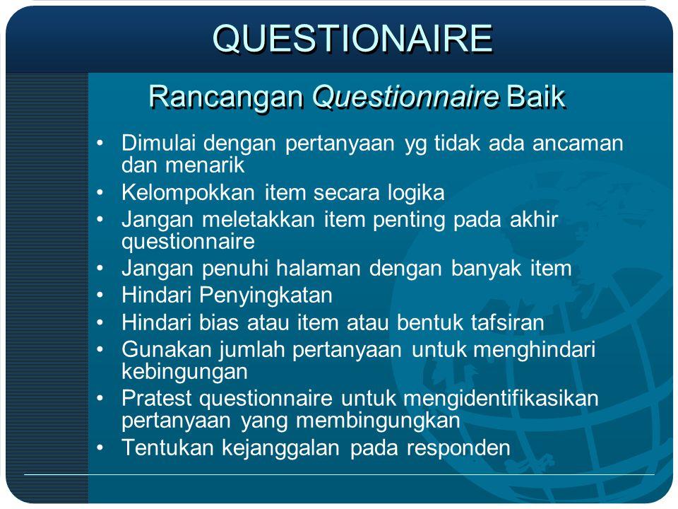 Rancangan Questionnaire Baik •Dimulai dengan pertanyaan yg tidak ada ancaman dan menarik •Kelompokkan item secara logika •Jangan meletakkan item penti