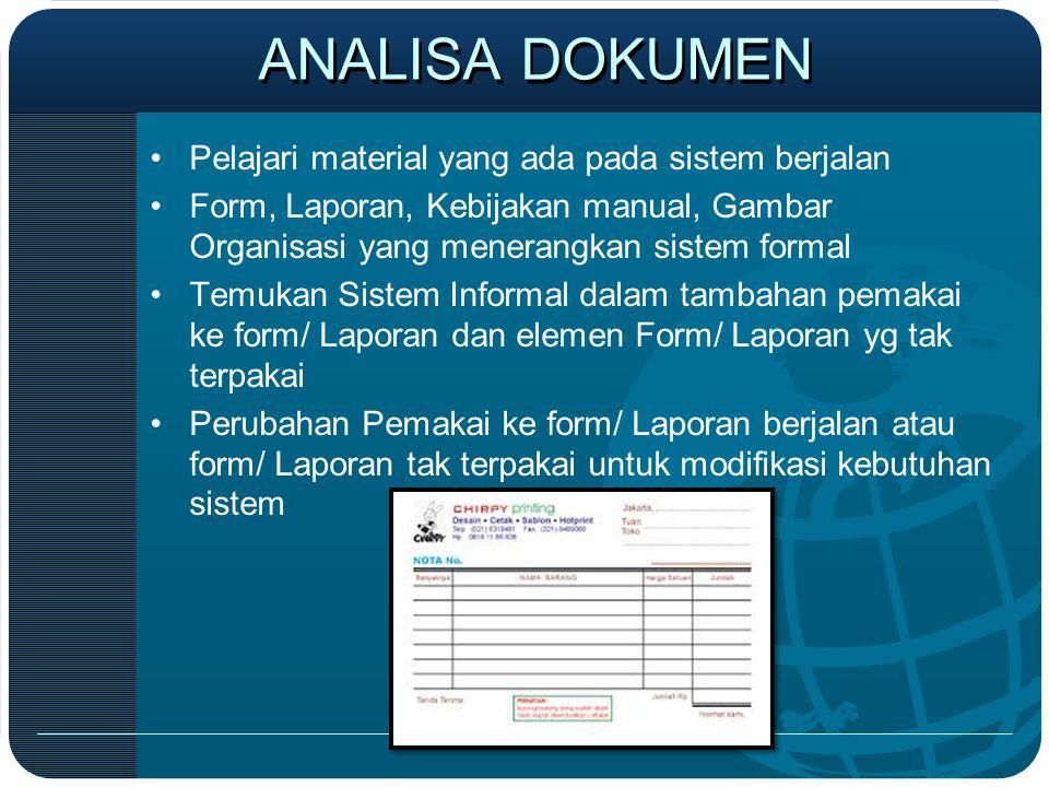 ANALISA DOKUMEN •Pelajari material yang ada pada sistem berjalan •Form, Laporan, Kebijakan manual, Gambar Organisasi yang menerangkan sistem formal •T