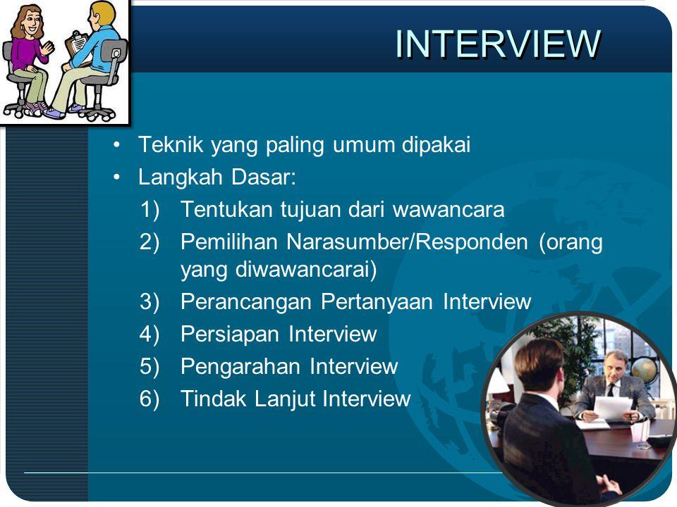 INTERVIEW •Teknik yang paling umum dipakai •Langkah Dasar: 1)Tentukan tujuan dari wawancara 2)Pemilihan Narasumber/Responden (orang yang diwawancarai)