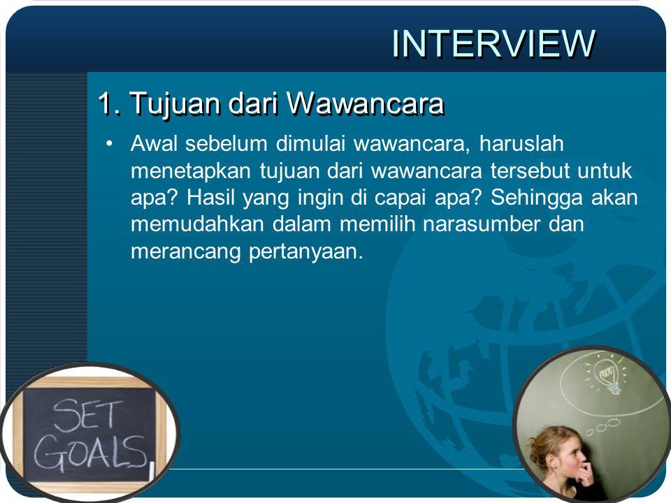 1. Tujuan dari Wawancara •Awal sebelum dimulai wawancara, haruslah menetapkan tujuan dari wawancara tersebut untuk apa? Hasil yang ingin di capai apa?