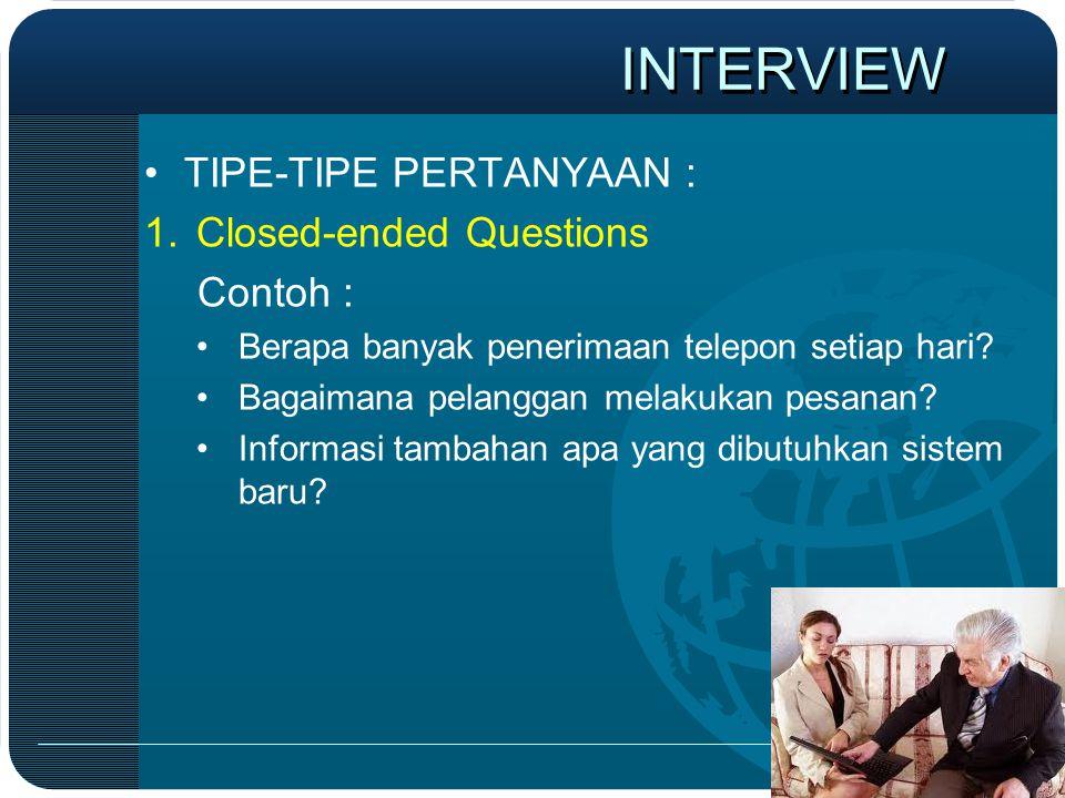 •TIPE-TIPE PERTANYAAN : 1.Closed-ended Questions Contoh : •Berapa banyak penerimaan telepon setiap hari? •Bagaimana pelanggan melakukan pesanan? •Info