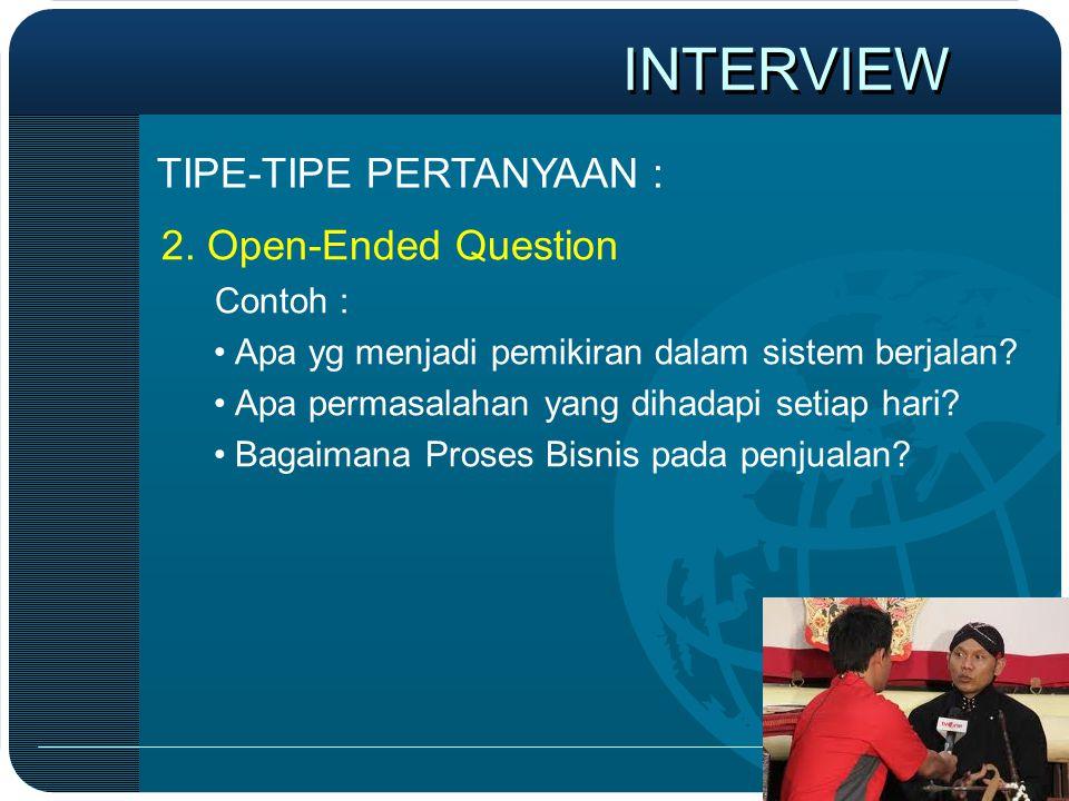 2. Open-Ended Question Contoh : •Apa yg menjadi pemikiran dalam sistem berjalan? •Apa permasalahan yang dihadapi setiap hari? •Bagaimana Proses Bisnis