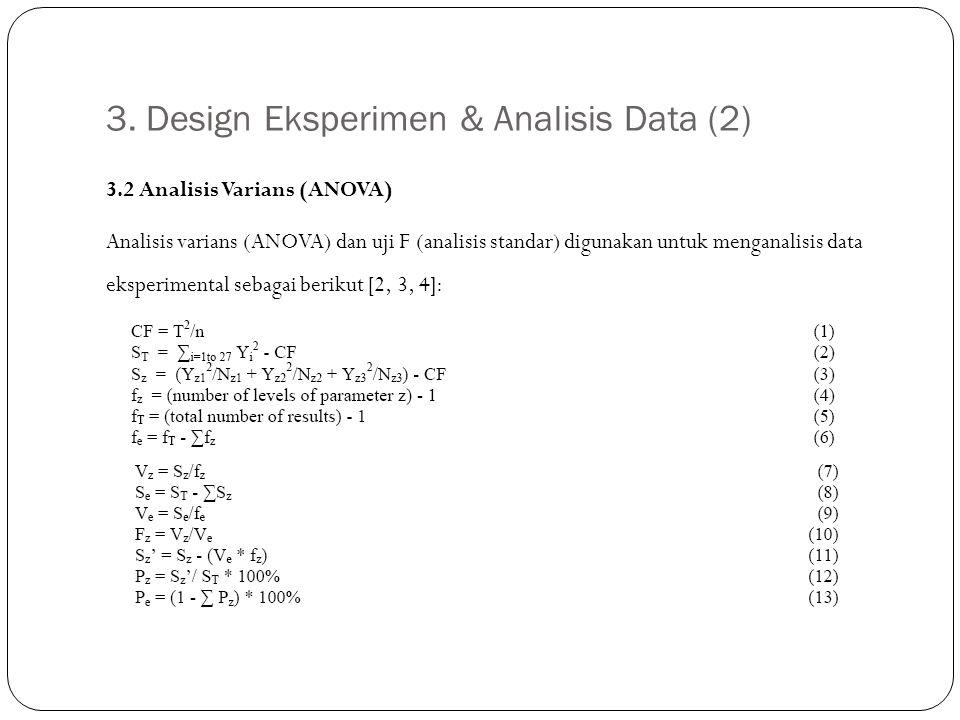 3. Design Eksperimen & Analisis Data (2) 3.2 Analisis Varians (ANOVA) Analisis varians (ANOVA) dan uji F (analisis standar) digunakan untuk menganalis