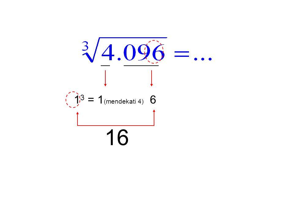 1 3 = 1 (mendekati 4) 6 16