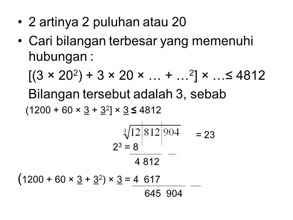 •2 artinya 2 puluhan atau 20 •Cari bilangan terbesar yang memenuhi hubungan : [(3 × 20 2 ) + 3 × 20 × … + … 2 ] × …≤ 4812 Bilangan tersebut adalah 3,