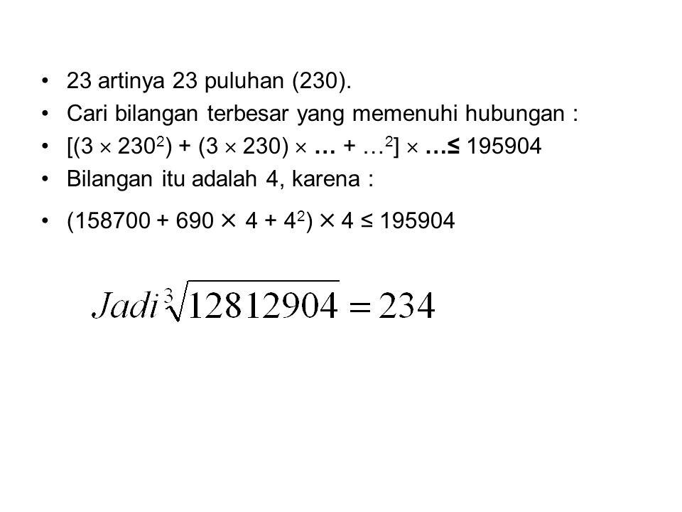 •23 artinya 23 puluhan (230). •Cari bilangan terbesar yang memenuhi hubungan : •[(3  230 2 ) + (3  230)  … + … 2 ]  …≤ 195904 •Bilangan itu adalah