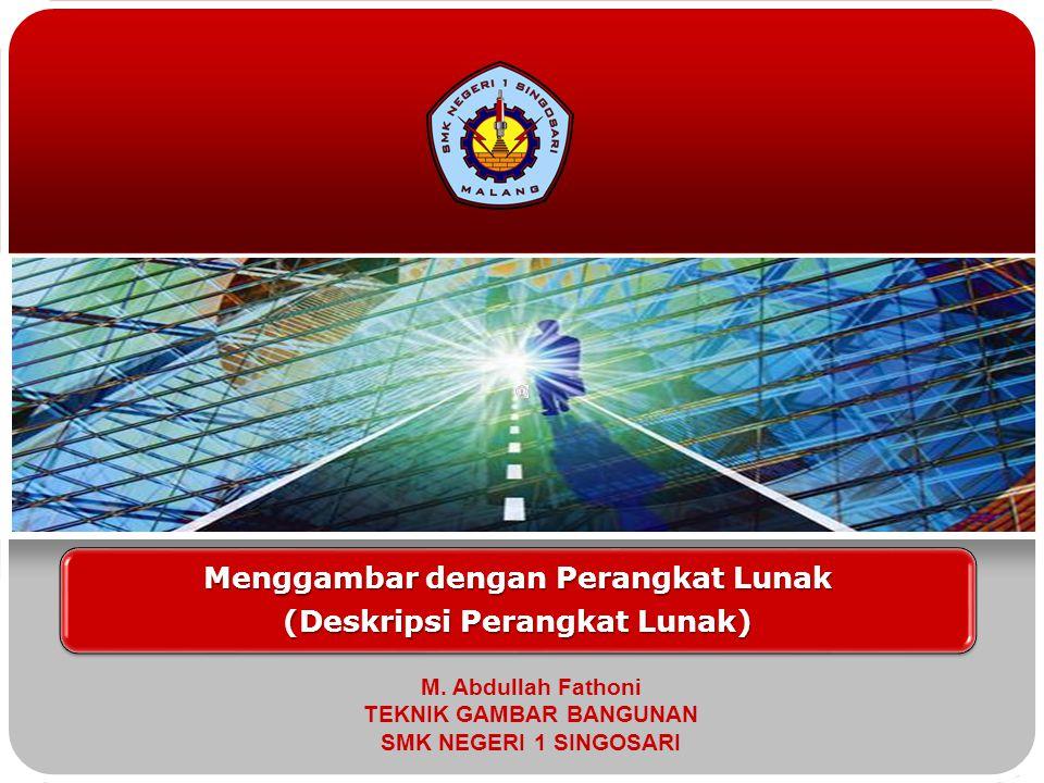 Menggambar dengan Perangkat Lunak (Deskripsi Perangkat Lunak) M. Abdullah Fathoni TEKNIK GAMBAR BANGUNAN SMK NEGERI 1 SINGOSARI