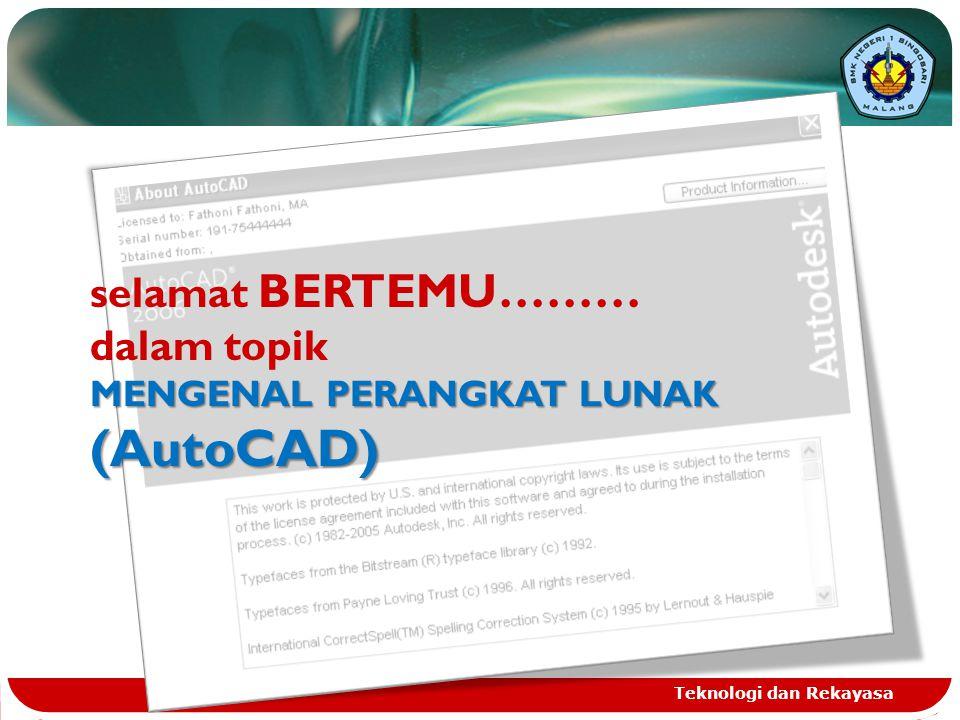Teknologi dan Rekayasa selamat BERTEMU……… MENGENAL PERANGKAT LUNAK (AutoCAD) dalam topik MENGENAL PERANGKAT LUNAK (AutoCAD)