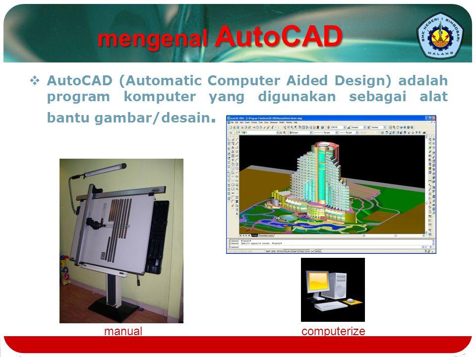  AutoCAD (Automatic Computer Aided Design) adalah program komputer yang digunakan sebagai alat bantu gambar/desain. manualcomputerize mengenal AutoCA