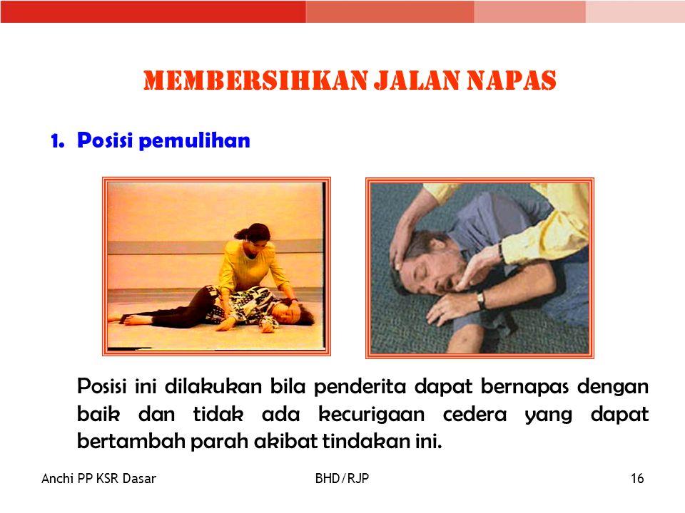Anchi PP KSR DasarBHD/RJP16 Membersihkan Jalan Napas 1.Posisi pemulihan Posisi ini dilakukan bila penderita dapat bernapas dengan baik dan tidak ada kecurigaan cedera yang dapat bertambah parah akibat tindakan ini.
