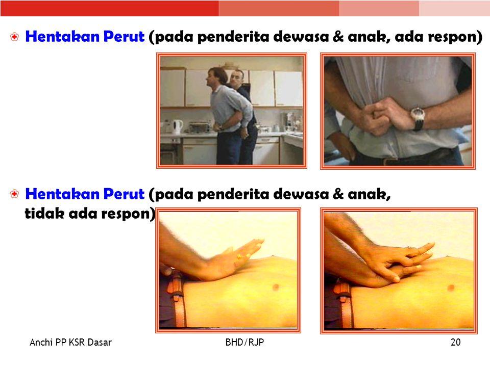 Anchi PP KSR DasarBHD/RJP20 Hentakan Perut (pada penderita dewasa & anak, ada respon) Hentakan Perut (pada penderita dewasa & anak, tidak ada respon)