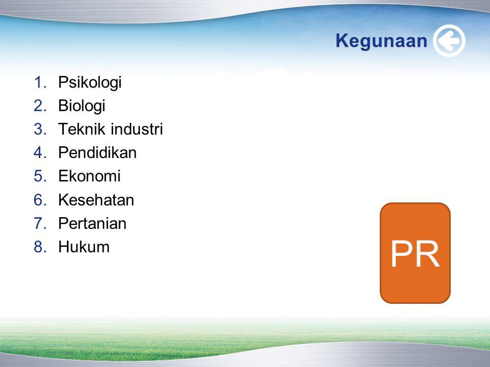 Kegunaan 1.Psikologi 2.Biologi 3.Teknik industri 4.Pendidikan 5.Ekonomi 6.Kesehatan 7.Pertanian 8.Hukum PR