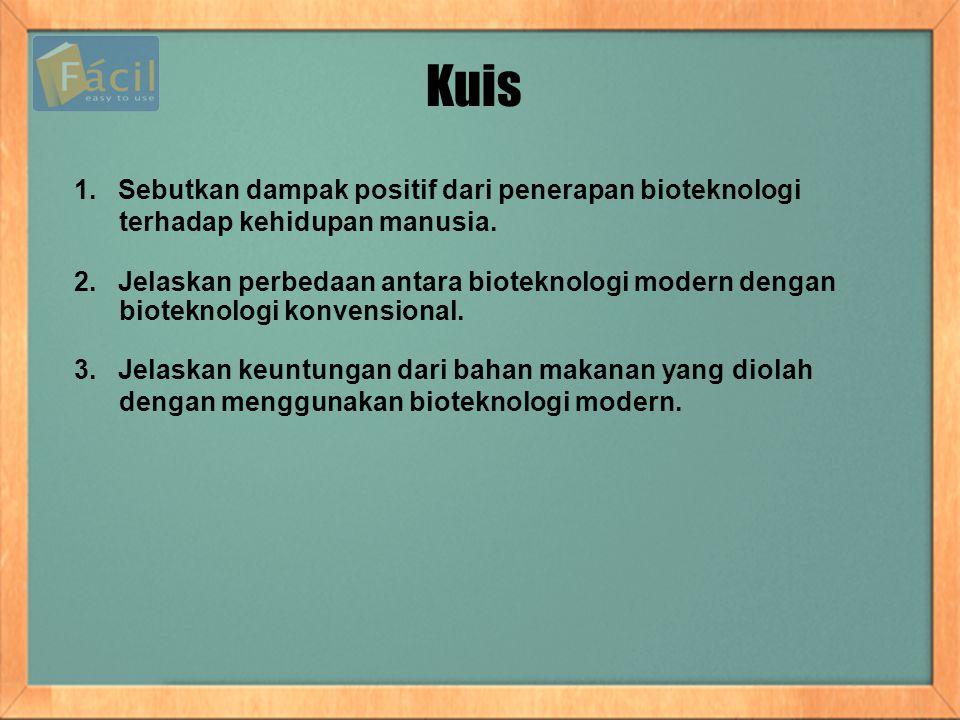 Kuis 1. Sebutkan dampak positif dari penerapan bioteknologi terhadap kehidupan manusia. 2. Jelaskan perbedaan antara bioteknologi modern dengan biotek