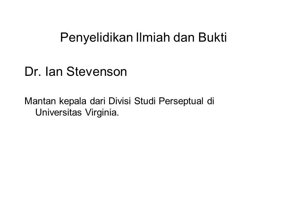 Penyelidikan Ilmiah dan Bukti Dr. Ian Stevenson Mantan kepala dari Divisi Studi Perseptual di Universitas Virginia. He devoted 40 years to the scienti