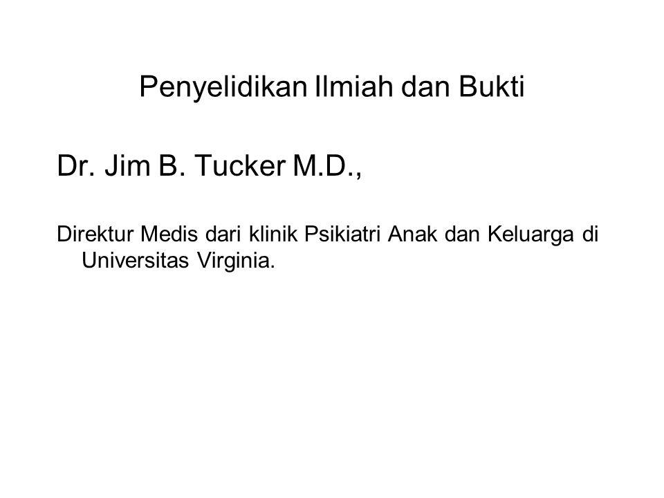 Penyelidikan Ilmiah dan Bukti Dr. Jim B. Tucker M.D., Direktur Medis dari klinik Psikiatri Anak dan Keluarga di Universitas Virginia. His book - Kehid