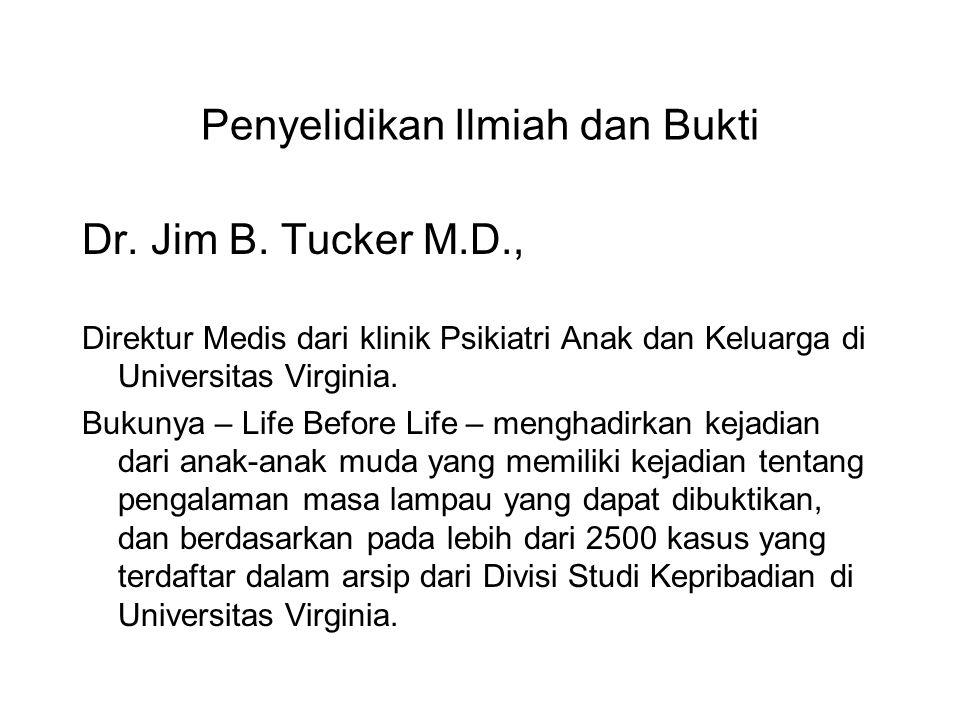 Penyelidikan Ilmiah dan Bukti Dr. Jim B. Tucker M.D., Direktur Medis dari klinik Psikiatri Anak dan Keluarga di Universitas Virginia. Bukunya – Life B