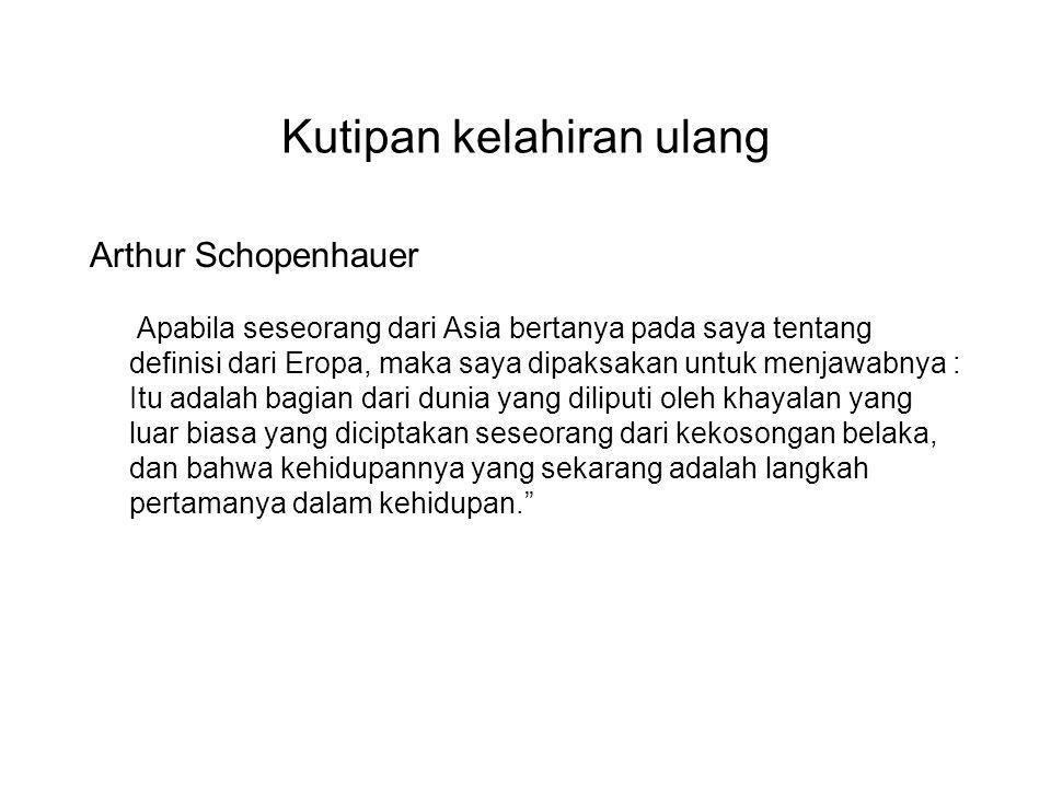 Kutipan kelahiran ulang Arthur Schopenhauer Apabila seseorang dari Asia bertanya pada saya tentang definisi dari Eropa, maka saya dipaksakan untuk men