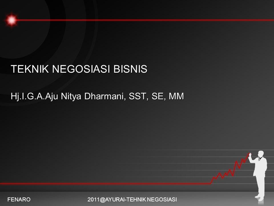 TEKNIK NEGOSIASI BISNIS Hj.I.G.A.Aju Nitya Dharmani, SST, SE, MM FENARO2011@AYURAI-TEHNIK NEGOSIASI