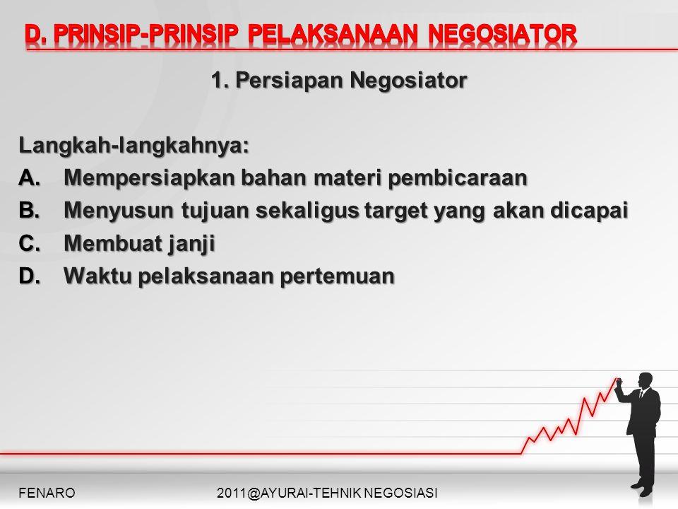 1. Persiapan Negosiator Langkah-langkahnya: A.Mempersiapkan bahan materi pembicaraan B.Menyusun tujuan sekaligus target yang akan dicapai C.Membuat ja