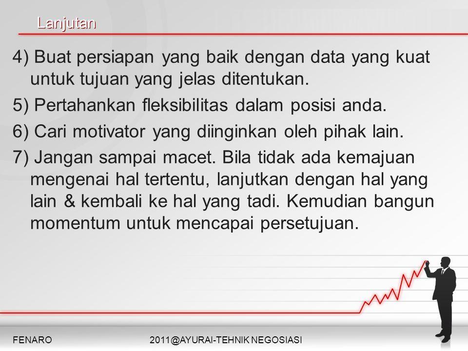 Lanjutan 4) Buat persiapan yang baik dengan data yang kuat untuk tujuan yang jelas ditentukan. 5) Pertahankan fleksibilitas dalam posisi anda. 6) Cari
