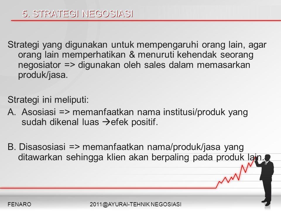5. STRATEGI NEGOSIASI Strategi yang digunakan untuk mempengaruhi orang lain, agar orang lain memperhatikan & menuruti kehendak seorang negosiator => d