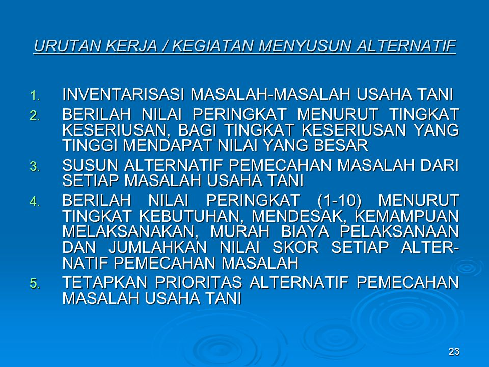 URUTAN KERJA / KEGIATAN MENYUSUN ALTERNATIF 1.INVENTARISASI MASALAH-MASALAH USAHA TANI 2.
