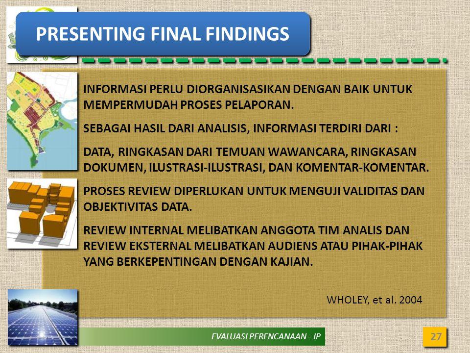 EVALUASI PERENCANAAN - JP 27 PRESENTING FINAL FINDINGS INFORMASI PERLU DIORGANISASIKAN DENGAN BAIK UNTUK MEMPERMUDAH PROSES PELAPORAN. SEBAGAI HASIL D
