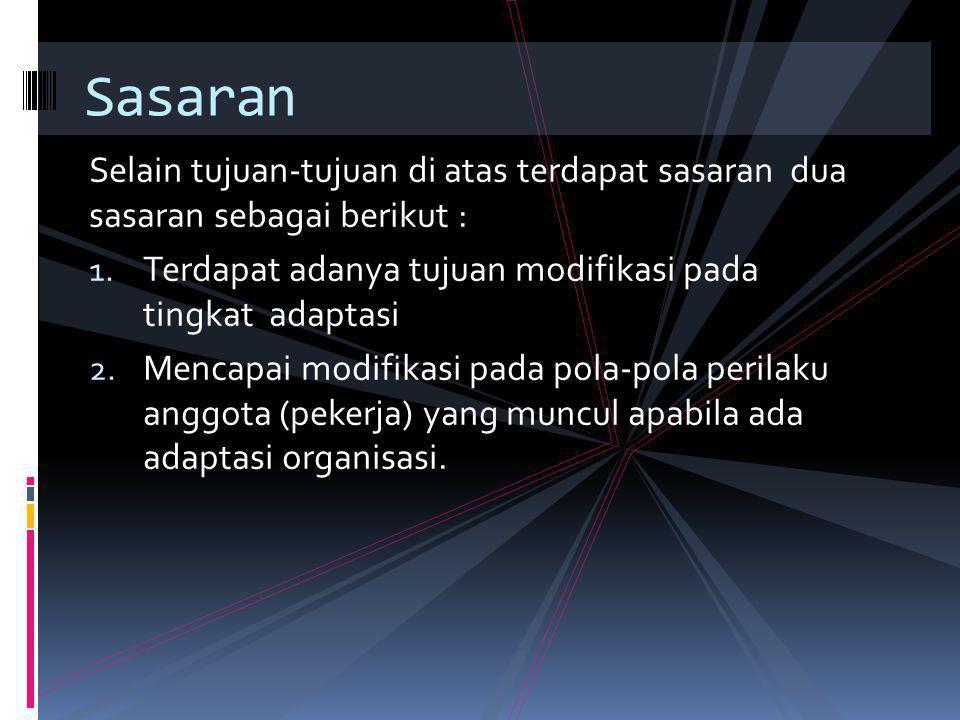 Selain tujuan-tujuan di atas terdapat sasaran dua sasaran sebagai berikut : 1. Terdapat adanya tujuan modifikasi pada tingkat adaptasi 2. Mencapai mod