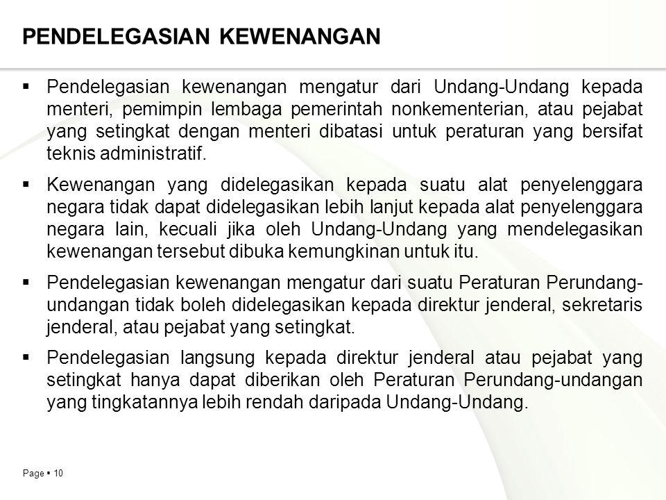 Page  10 PENDELEGASIAN KEWENANGAN  Pendelegasian kewenangan mengatur dari Undang-Undang kepada menteri, pemimpin lembaga pemerintah nonkementerian,