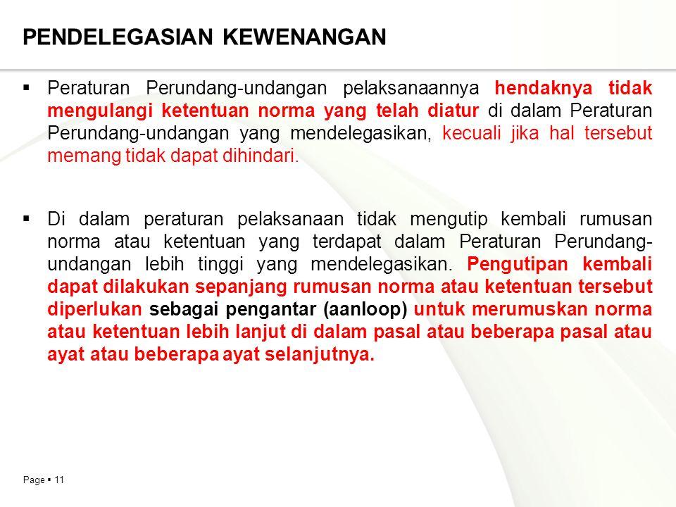 Page  11 PENDELEGASIAN KEWENANGAN  Peraturan Perundang-undangan pelaksanaannya hendaknya tidak mengulangi ketentuan norma yang telah diatur di dalam