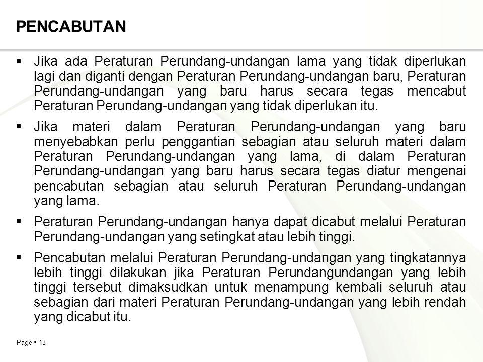Page  13 PENCABUTAN  Jika ada Peraturan Perundang-undangan lama yang tidak diperlukan lagi dan diganti dengan Peraturan Perundang-undangan baru, Per