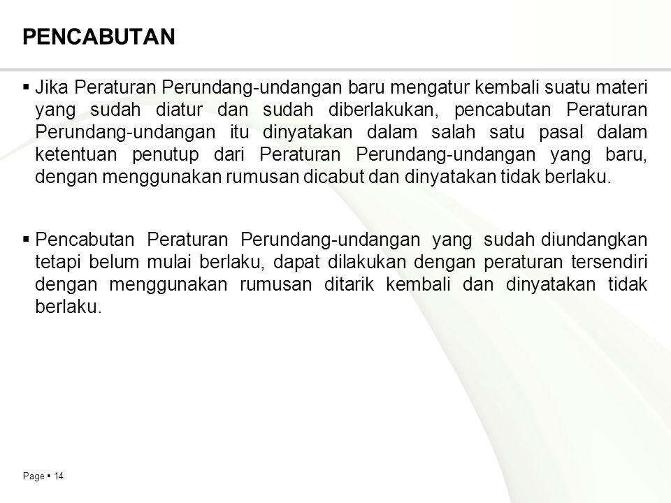 Page  14 PENCABUTAN  Jika Peraturan Perundang-undangan baru mengatur kembali suatu materi yang sudah diatur dan sudah diberlakukan, pencabutan Perat
