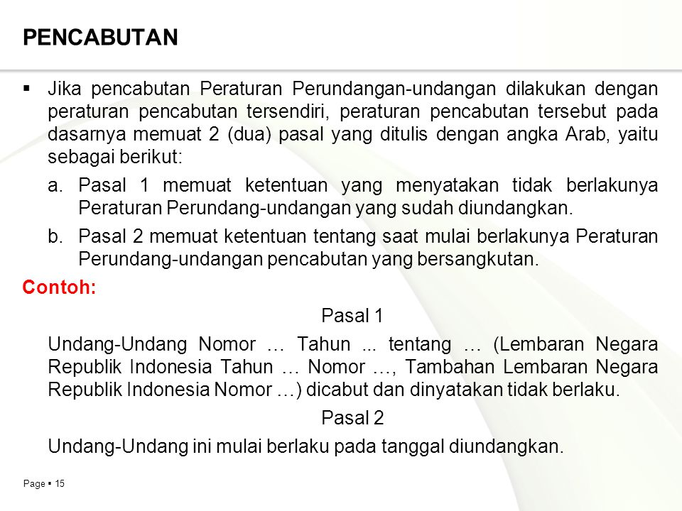 Page  15 PENCABUTAN  Jika pencabutan Peraturan Perundangan-undangan dilakukan dengan peraturan pencabutan tersendiri, peraturan pencabutan tersebut