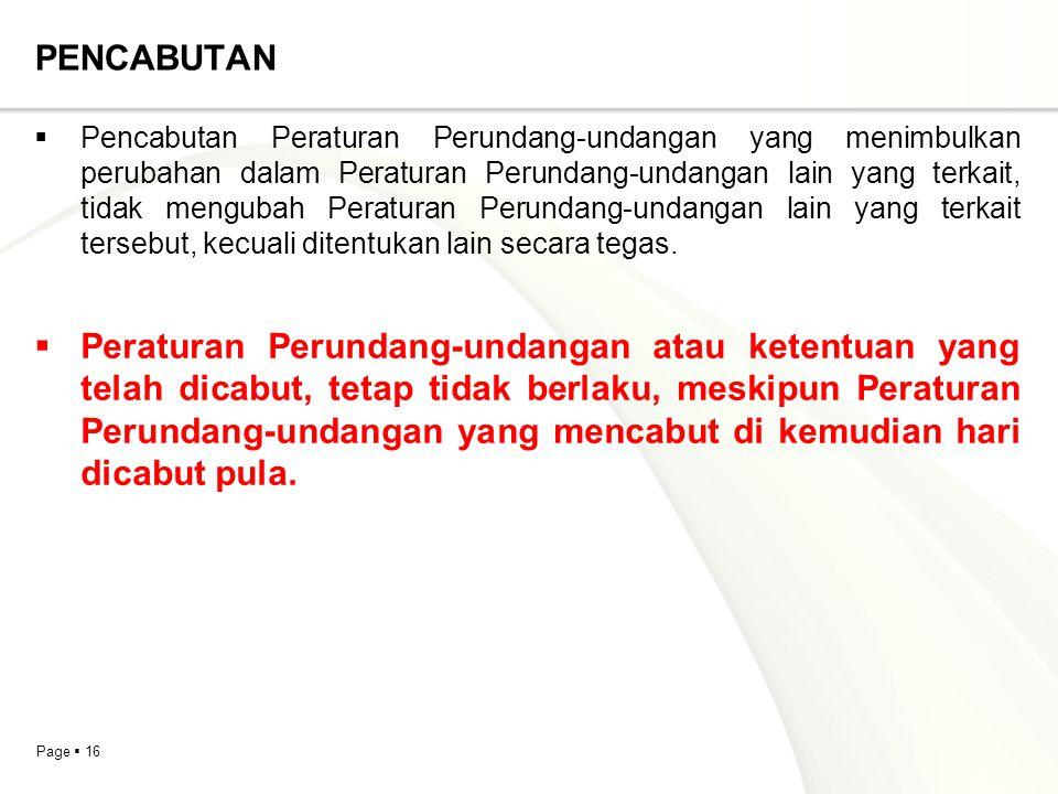 Page  16 PENCABUTAN  Pencabutan Peraturan Perundang-undangan yang menimbulkan perubahan dalam Peraturan Perundang-undangan lain yang terkait, tidak