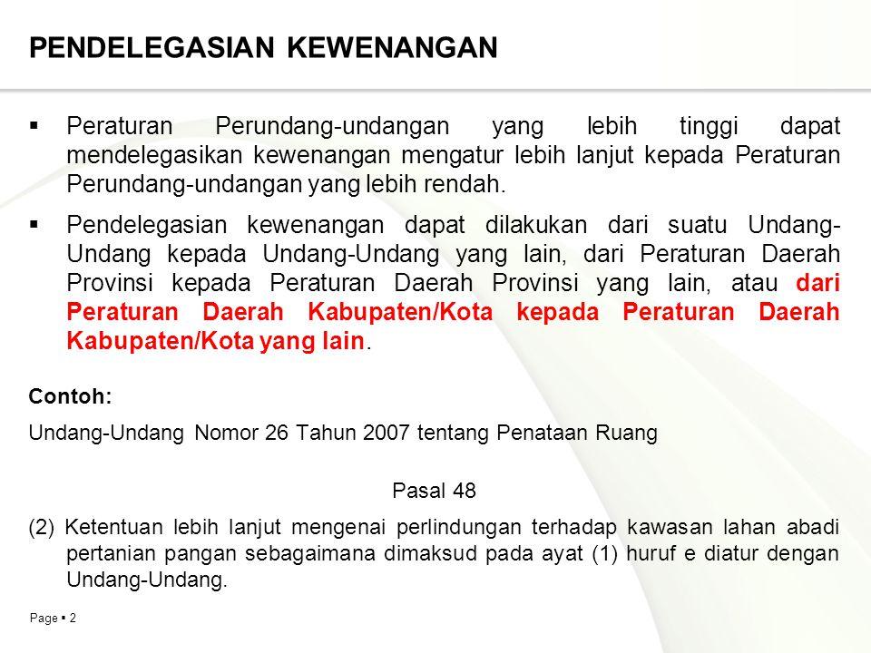 Page  2 PENDELEGASIAN KEWENANGAN  Peraturan Perundang-undangan yang lebih tinggi dapat mendelegasikan kewenangan mengatur lebih lanjut kepada Peratu