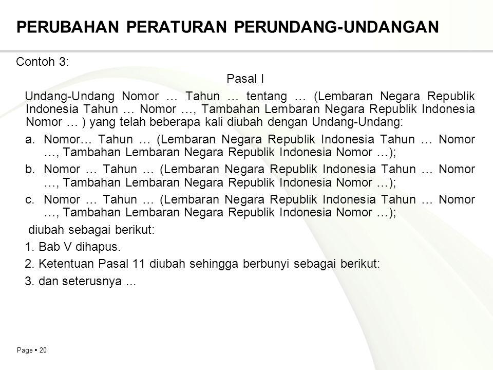 Page  20 PERUBAHAN PERATURAN PERUNDANG-UNDANGAN Contoh 3: Pasal I Undang-Undang Nomor … Tahun … tentang … (Lembaran Negara Republik Indonesia Tahun …
