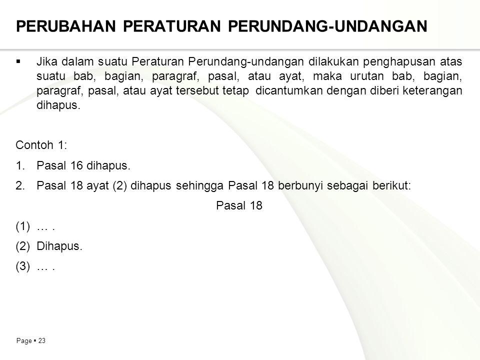 Page  23 PERUBAHAN PERATURAN PERUNDANG-UNDANGAN  Jika dalam suatu Peraturan Perundang-undangan dilakukan penghapusan atas suatu bab, bagian, paragra