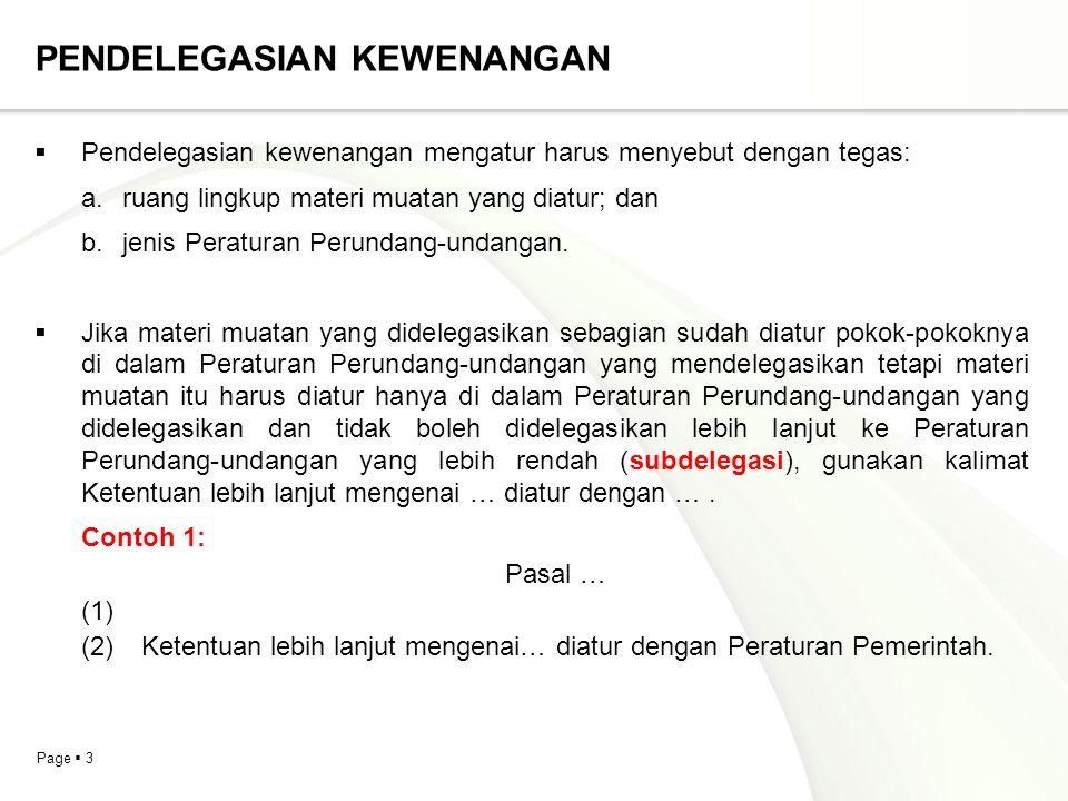 Page  4 PENDELEGASIAN KEWENANGAN Contoh 2: Peraturan Daerah Kabupaten Gorontalo Utara Nomor 87 Tahun 2010 tentang Pajak Reklame Pasal 18 (1) (2) Ketentuan lebih lanjut mengenai tata cara pengisian dan penyampaian SKPD atau dokumen lain yang dipersamakan diatur dengan Peraturan Kepala Daerah.